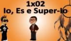 1x02 - Io, Es e Super Io