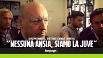"Marotta: ""Nessuna ansia, siamo la Juve"""