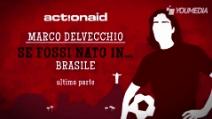 Se fossi nato in... Brasile: il bilancio di Marco Delvecchio