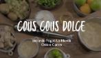 La ricetta veloce e gustosa: cous cous dolce