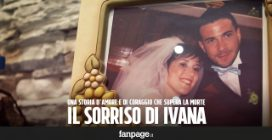 Una storia d'amore che supera la morte, il coraggio di Adriano e il sorriso di Ivana
