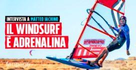 """Matteo Iachino a Fanpage.it: """"Per il windsurf bisogna essere masochisti. Poi ci si diverte"""""""