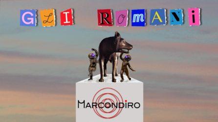 Marcondiro - Gli romani (ESCLUSIVA)