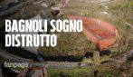 Napoli, in volo sul Parco dello Sport di Bagnoli che non ha mai aperto