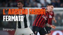 L'arbitro Fabbri di Juventus-Milan fermato per gli errori clamorosi commessi a Torino