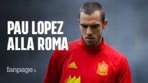 Pau Lopez va alla Roma: ecco chi è il nuovo portiere giallorosso
