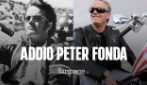 Morto Peter Fonda: l'attore hollywoodiano ha perso la sua battaglia contro un cancro ai polmoni