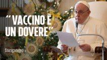 """Papa Francesco sul vaccino: """"È un dovere etico. Giochi con la tua vita e quella degli altri"""""""