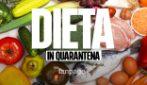 Dieta in quarantena: cibi e ricette per non ingrassare e mantenersi in salute