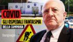 Gli ospedali Covid di Caserta e Salerno sono chiusi e inutilizzabili. La verità sul miracolo De Luca