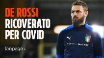 Daniele De Rossi ricoverato per covid allo Spallanzani di Roma dopo il focolaio in Nazionale