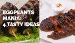 Eggplants mania: 4 tasty ideas to try!