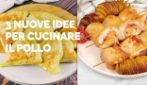 Non il solito pollo: 3 idee per cucinarlo in modo originale