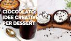 Cioccolato: idee creative per il tuo dessert!